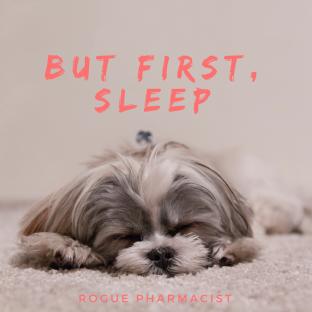 But first,sleep
